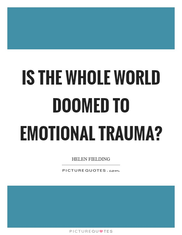 Is the whole world doomed to emotional trauma? Picture Quote #1