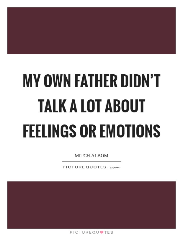 My own father didn't talk a lot about feelings or emotions Picture Quote #1