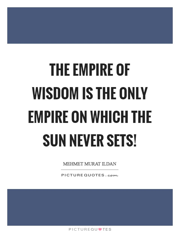The Empire of Wisdom is the only empire on which the sun never sets! Picture Quote #1