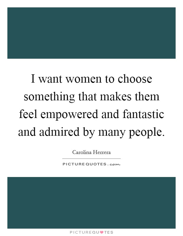 I want women to choose something that makes them feel ...