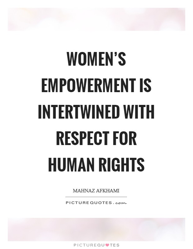 Women's Empowerment Is Intertwined With Respect For Human Rights New Women's Rights Quotes