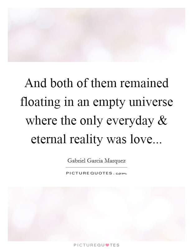 And both of them remained floating in an empty universe where the only everyday and eternal reality was love Picture Quote #1
