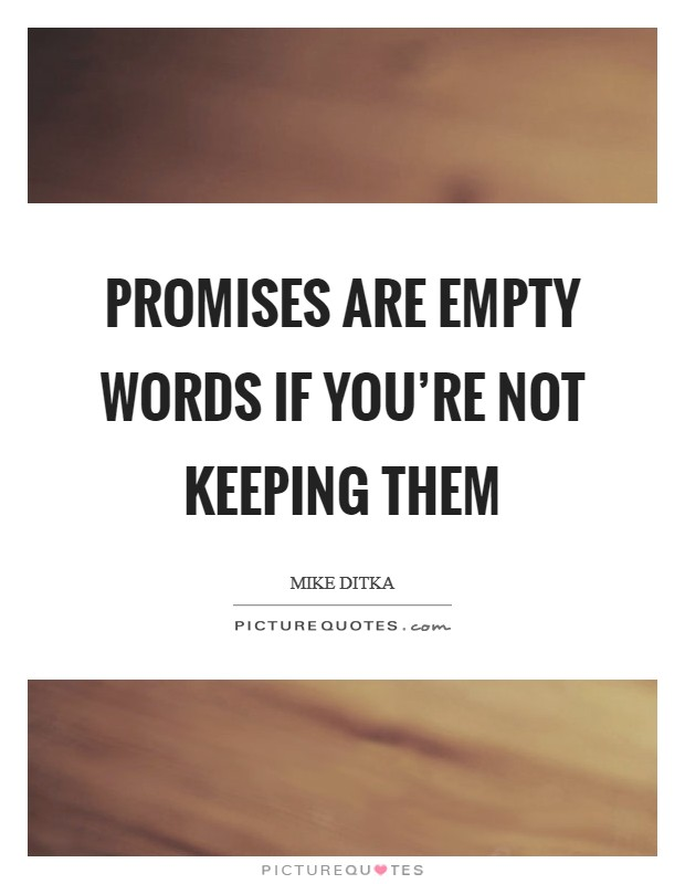 Promises are empty words if you're not keeping them Picture Quote #1