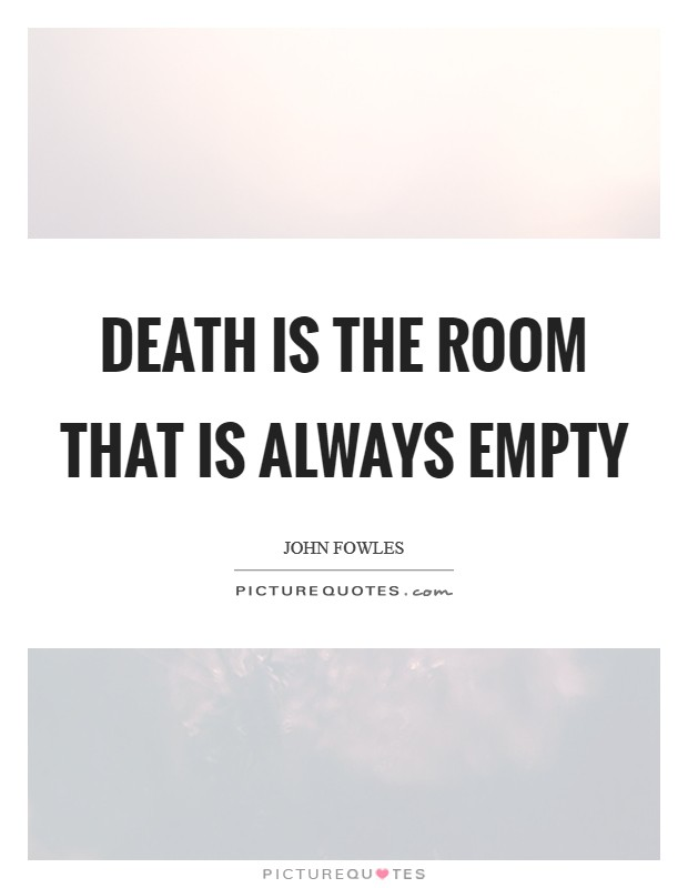 Death is the room that is always empty Picture Quote #1