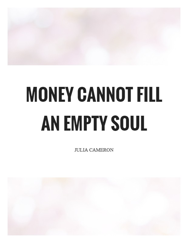 Money cannot fill an empty soul Picture Quote #1