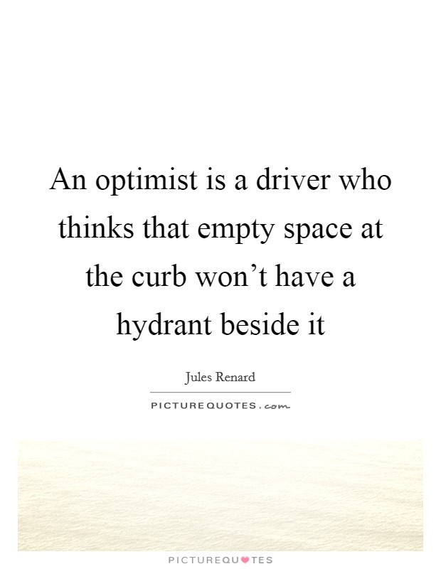 An optimist is a driver who thinks that empty space at the curb won't have a hydrant beside it Picture Quote #1