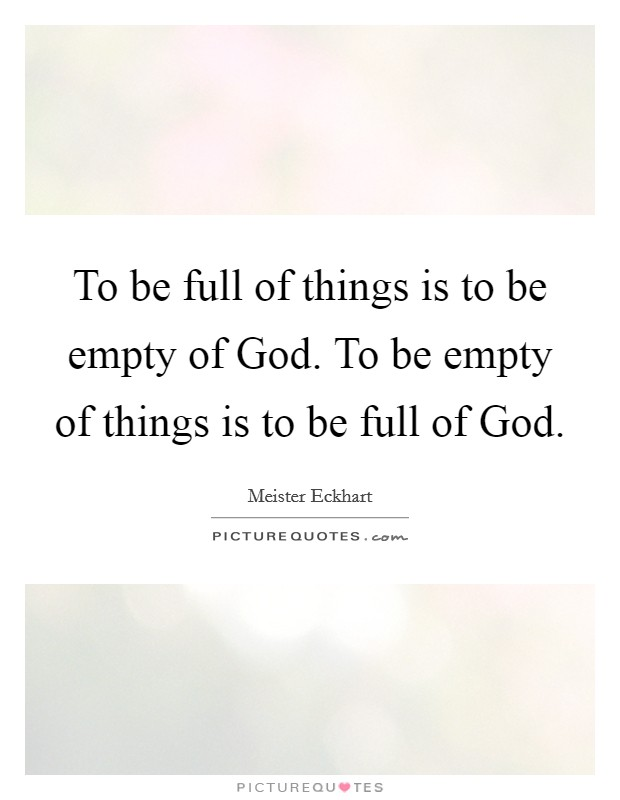 To be full of things is to be empty of god to be empty of for Things that are empty