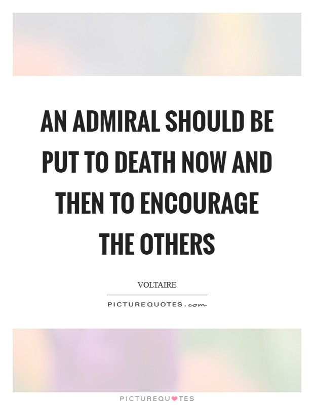An admiral should be put to death now and then to encourage the others Picture Quote #1