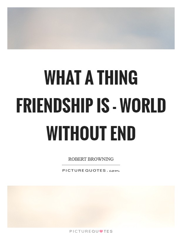 What a thing friendship is - World without end Picture Quote #1