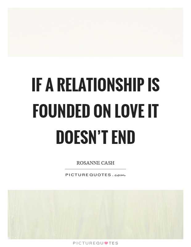 If a relationship is founded on love it doesn't end Picture Quote #1