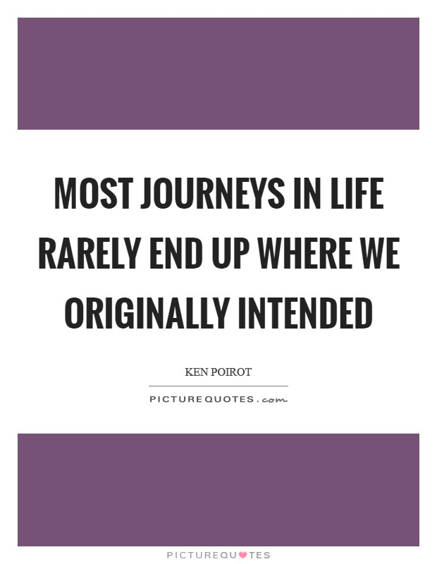 Most journeys in life rarely end up where we originally intended Picture Quote #1