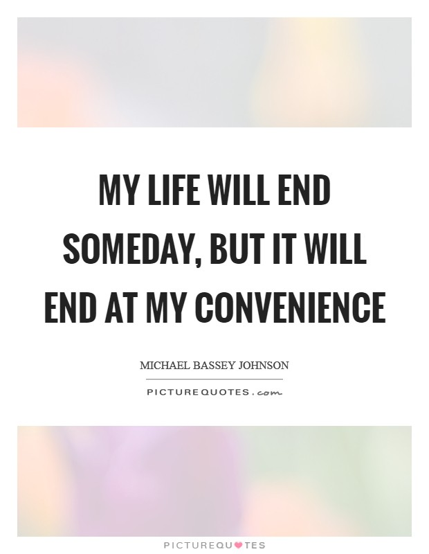 My life will end someday, but it will end at my convenience Picture Quote #1