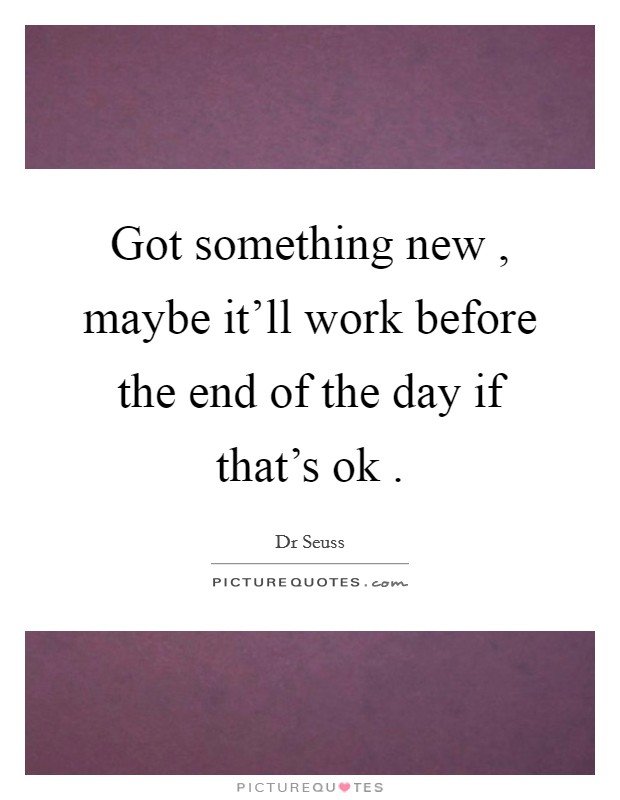 Got something new , maybe it'll work before the end of the day if that's ok  Picture Quote #1