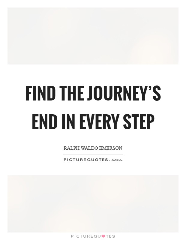 Find the journey's end in every step Picture Quote #1