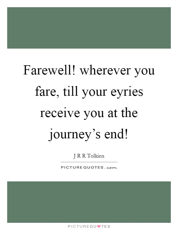 Farewell! wherever you fare, till your eyries receive you at the journey's end! Picture Quote #1