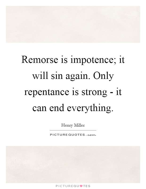 Remorse is impotence; it will sin again. Only repentance is strong - it can end everything Picture Quote #1