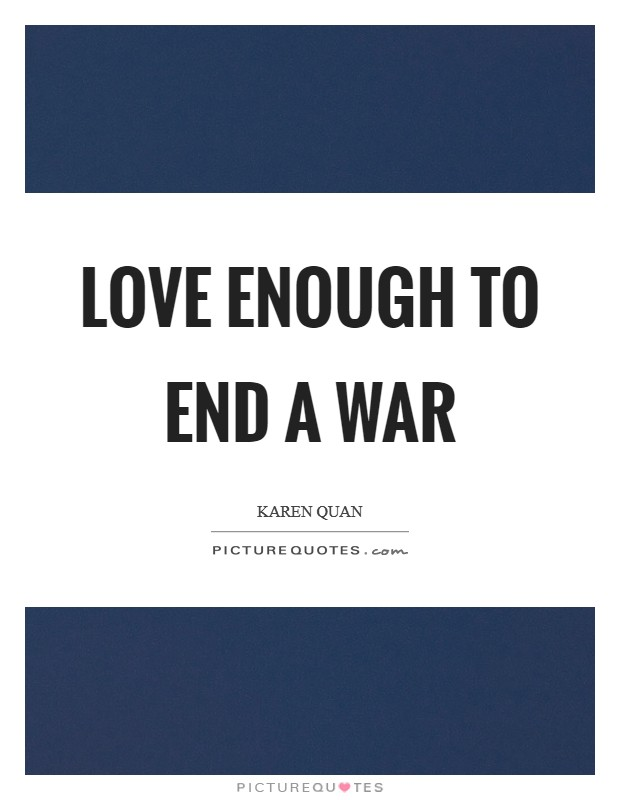 Love enough to end a war Picture Quote #1