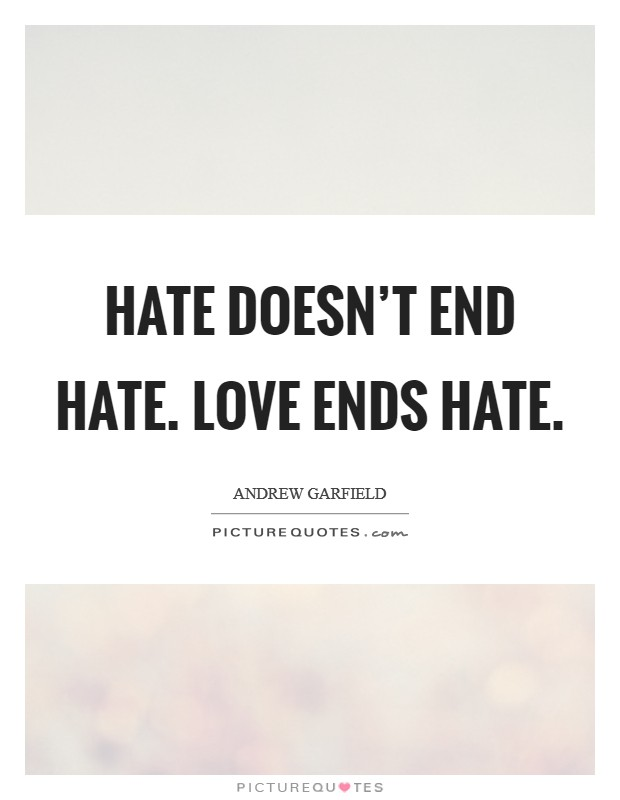 Hate Doesnu0027t End Hate. Love Ends Hate Picture Quote #1