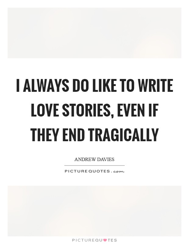 I always do like to write love stories, even if they end tragically Picture Quote #1
