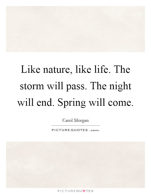 Like nature, like life. The storm will pass. The night will end. Spring will come. Picture Quote #1