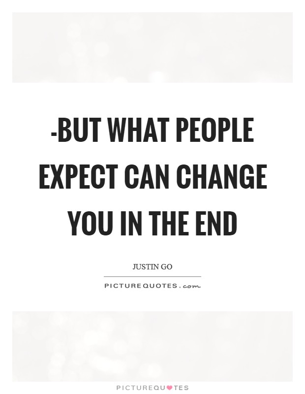 -but what people expect can change you in the end Picture Quote #1