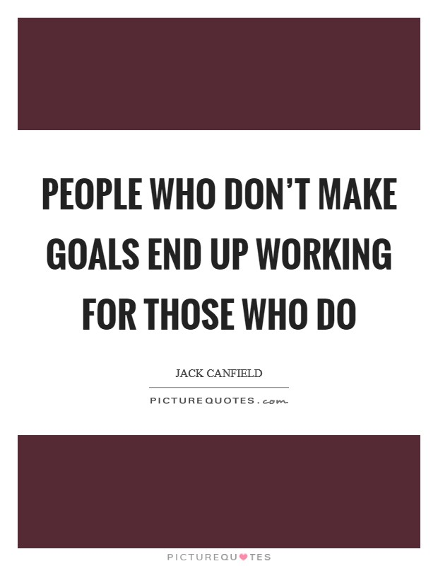 People who don't make goals end up working for those who do Picture Quote #1