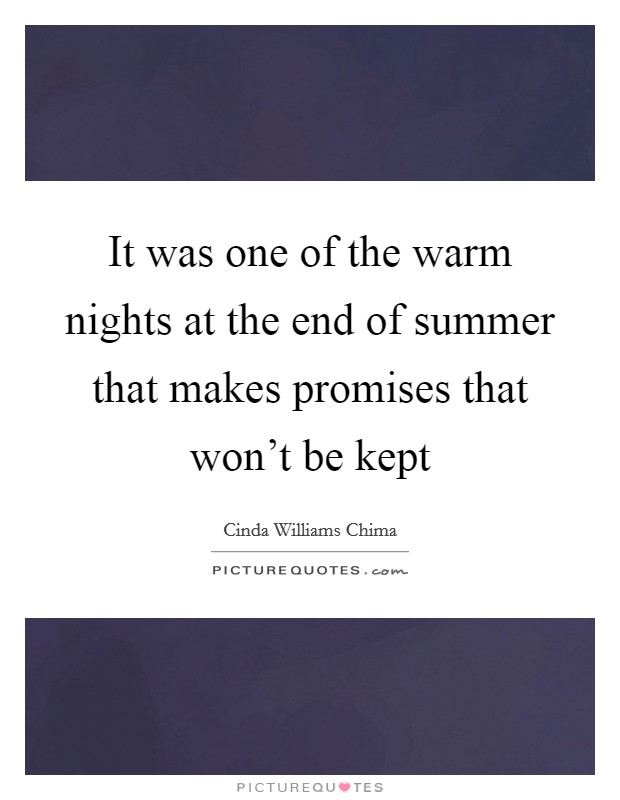 It was one of the warm nights at the end of summer that makes promises that won't be kept Picture Quote #1