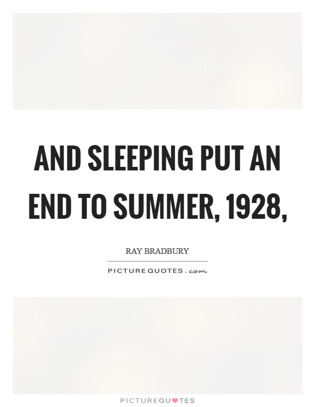 And sleeping put an end to summer, 1928, Picture Quote #1