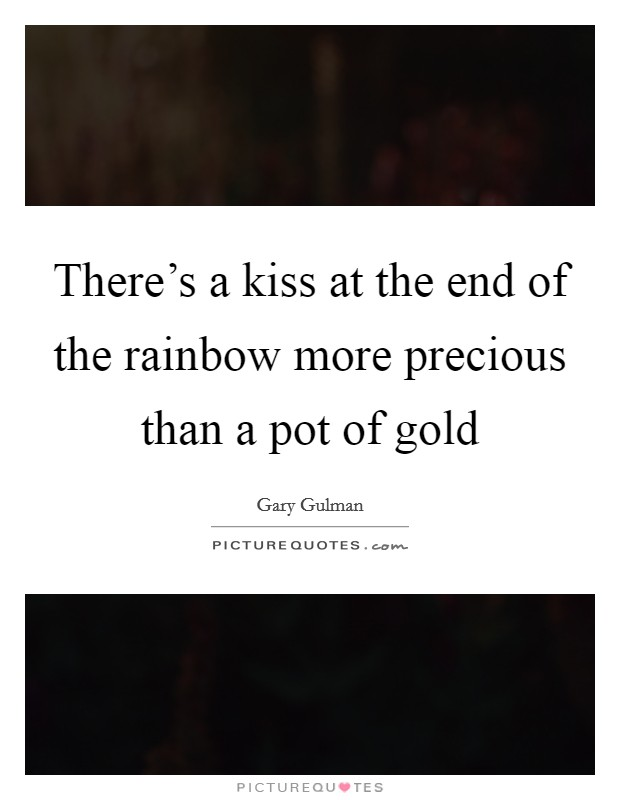 There's a kiss at the end of the rainbow more precious than a pot of gold Picture Quote #1