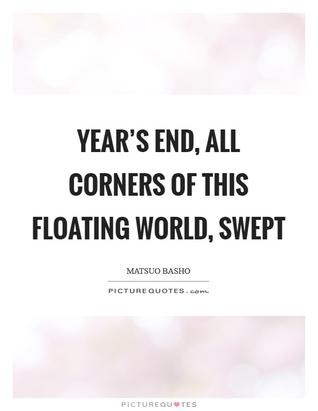 Year's end, all corners of this floating world, swept Picture Quote #1
