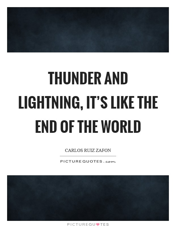 Thunder and lightning, it's like the end of the world Picture Quote #1