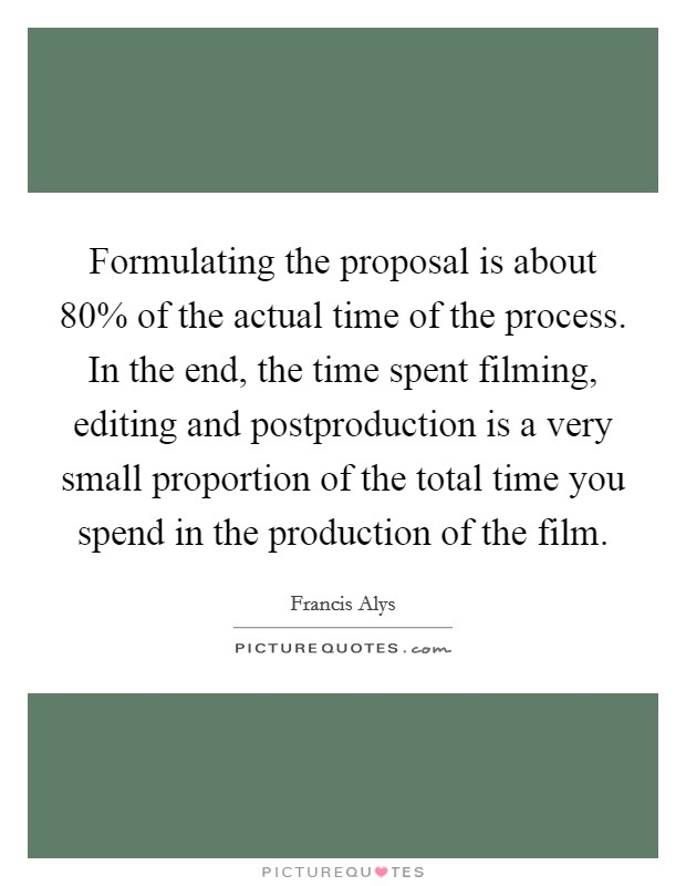 Formulating The Proposal Is About 80% Of The Actual Time