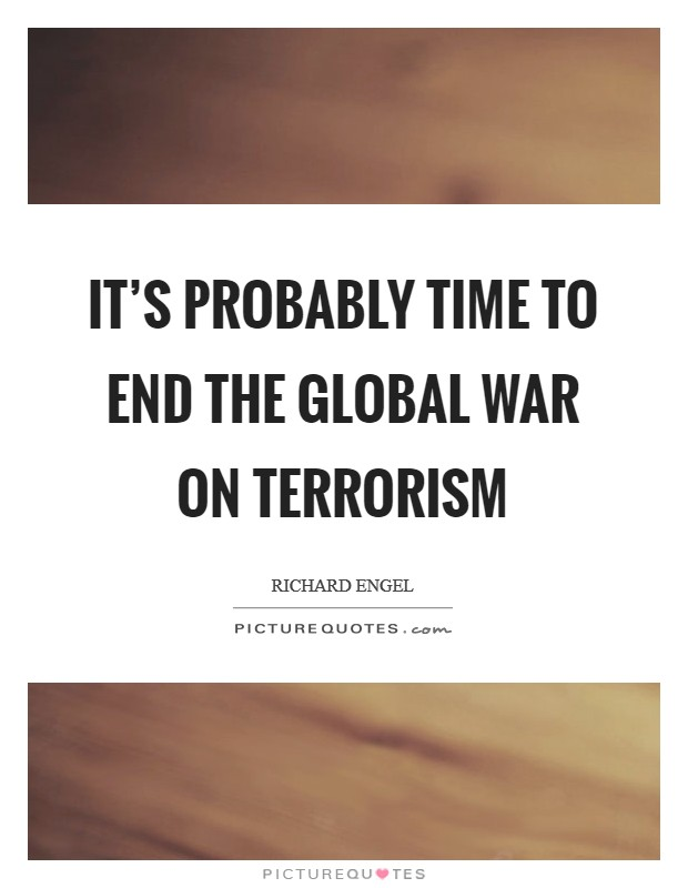 It's probably time to end the global war on terrorism Picture Quote #1