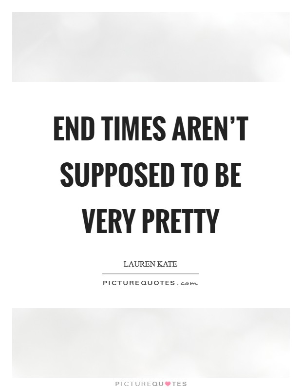 End times aren't supposed to be very pretty Picture Quote #1