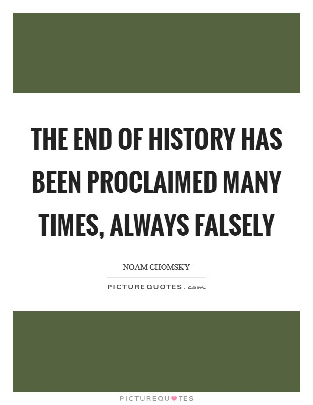 The end of history has been proclaimed many times, always falsely Picture Quote #1