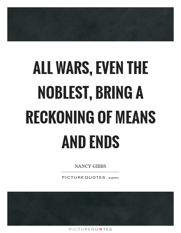 All wars, even the noblest, bring a reckoning of means and ends Picture Quote #1