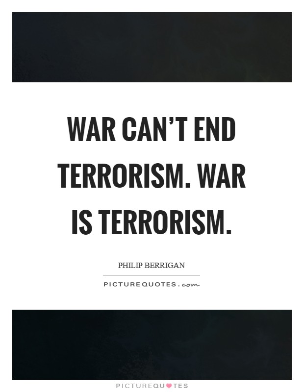 War can't end terrorism. War is terrorism Picture Quote #1