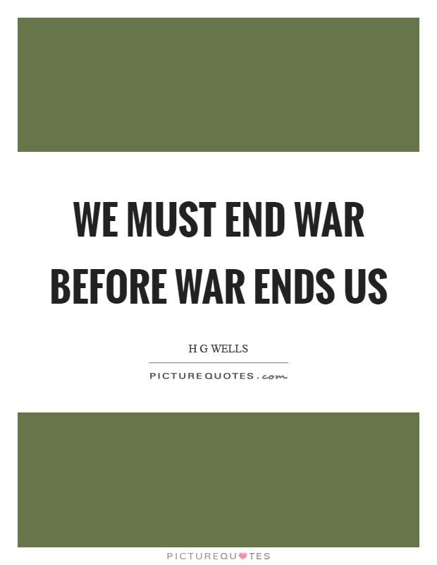 We must end war before war ends us Picture Quote #1
