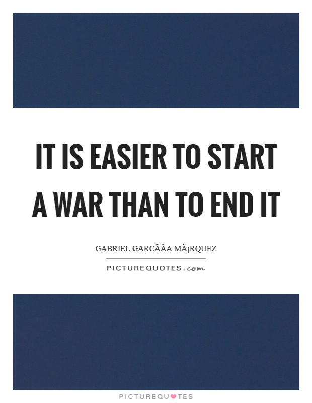 It is easier to start a war than to end it Picture Quote #1