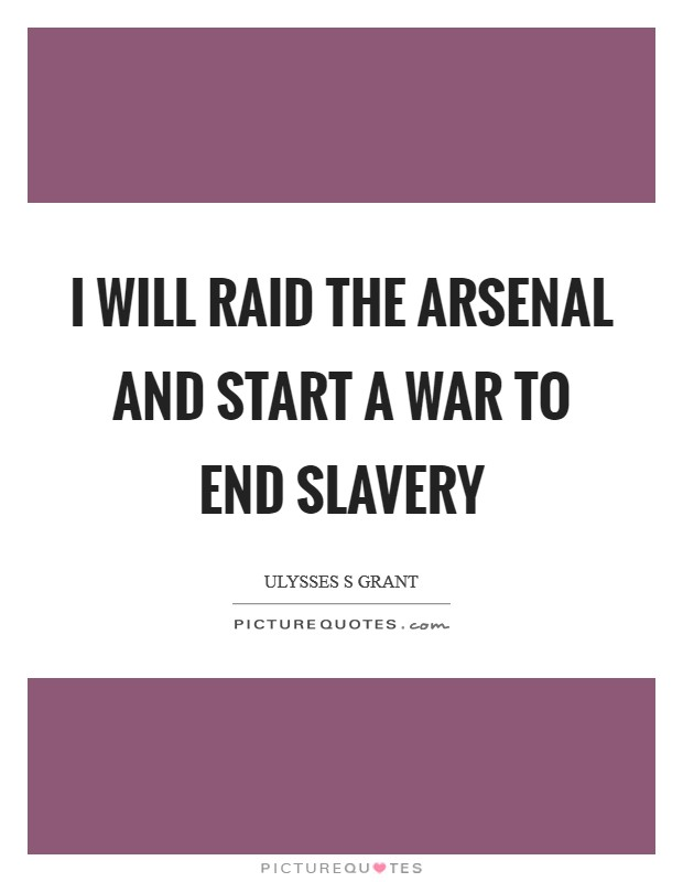 I will raid the arsenal and start a war to end slavery Picture Quote #1