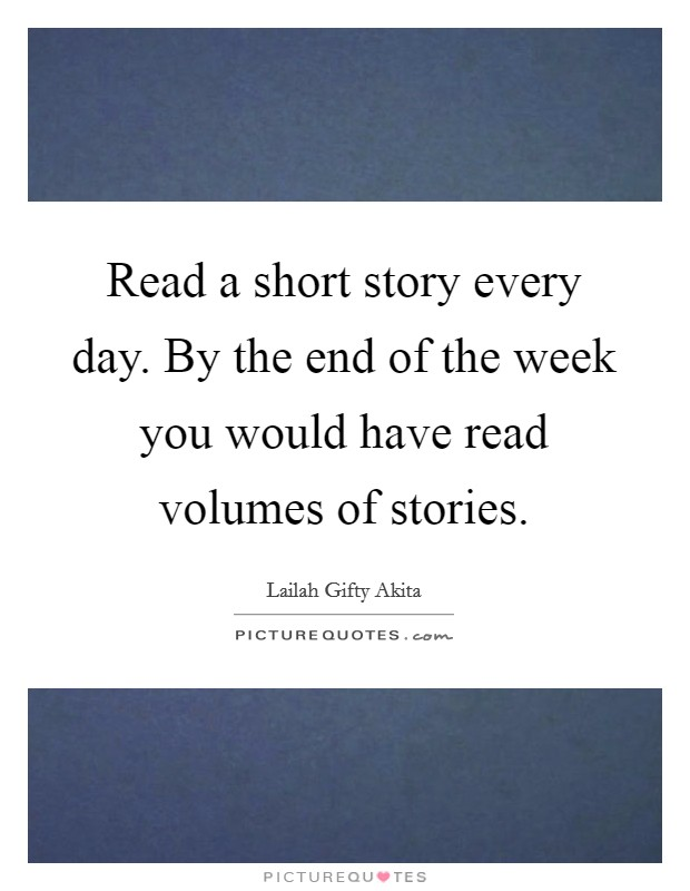 Read a short story every day. By the end of the week you would have read volumes of stories Picture Quote #1