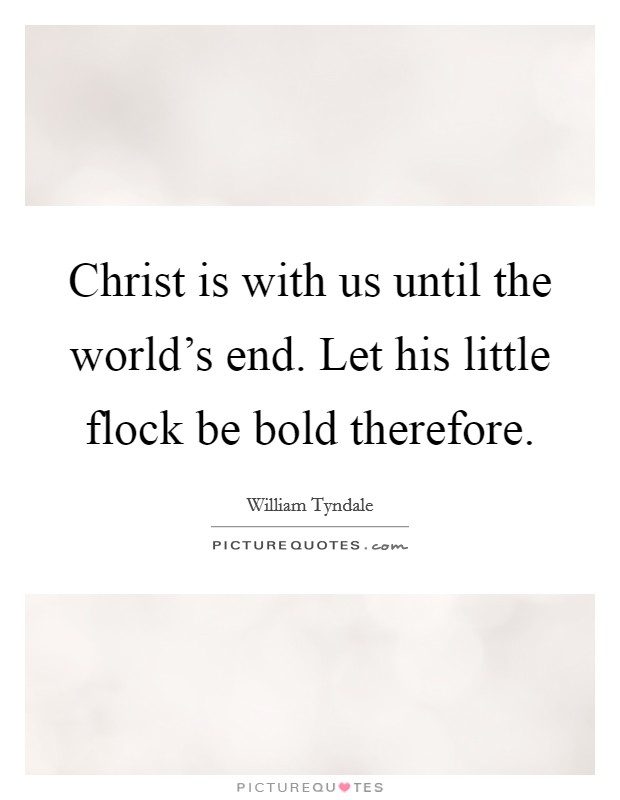 Christ is with us until the world's end. Let his little flock be bold therefore. Picture Quote #1