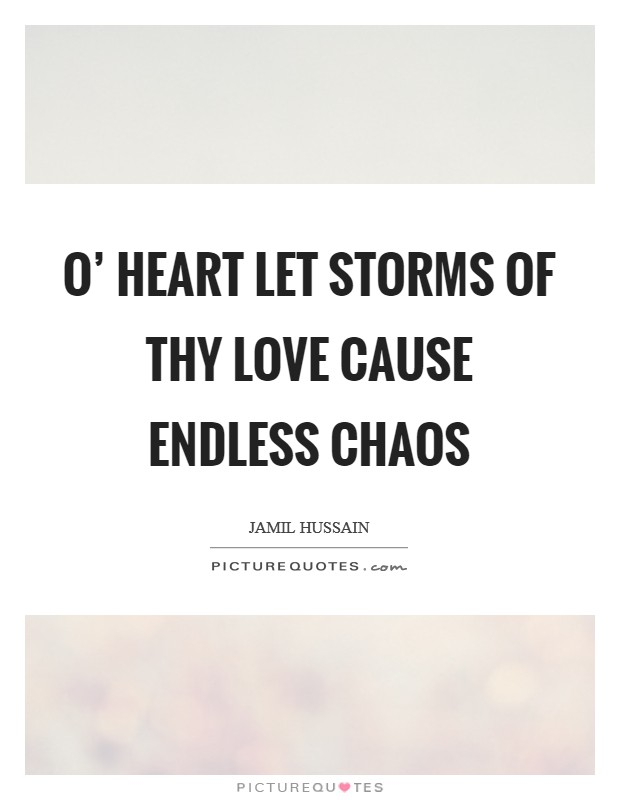 O' heart let storms of Thy love cause endless chaos Picture Quote #1