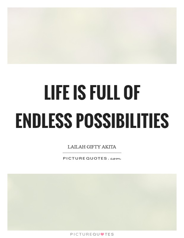 Life is full of endless possibilities Picture Quote #1