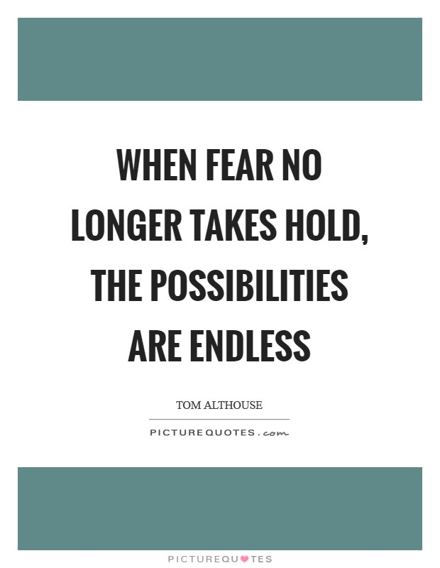 When fear no longer takes hold, the possibilities are endless Picture Quote #1