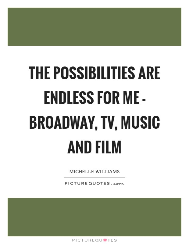 The possibilities are endless for me - Broadway, TV, music and film Picture Quote #1