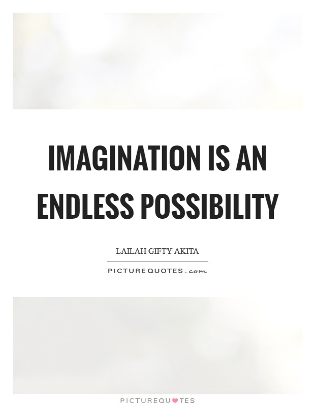 Imagination is an endless possibility Picture Quote #1
