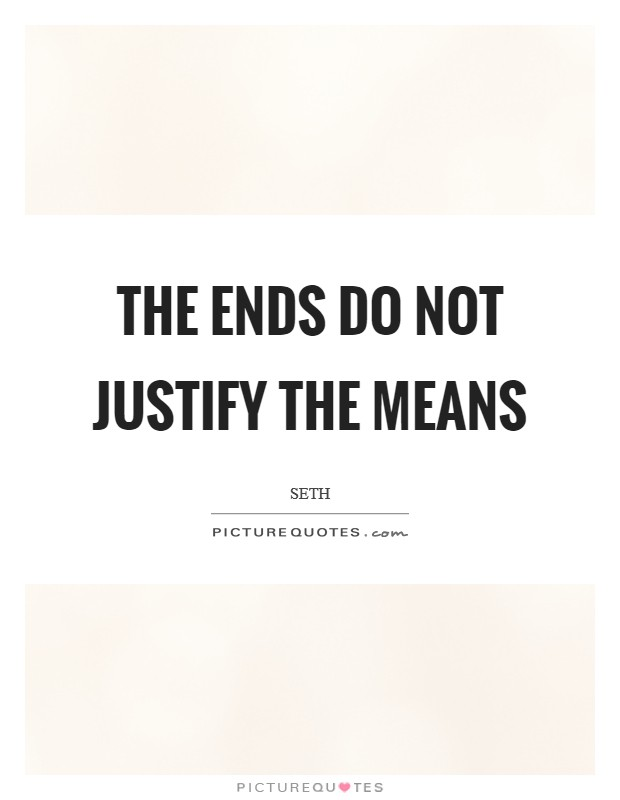 Do ends justify the means essay