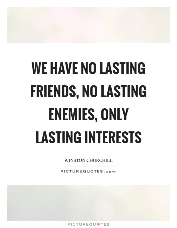 We have no lasting friends, no lasting enemies, only lasting interests Picture Quote #1