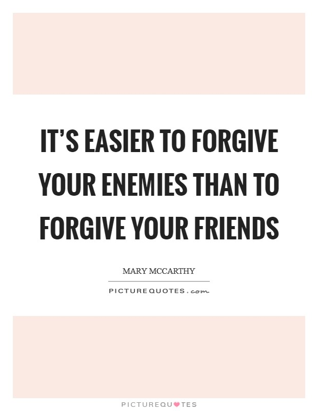 It's easier to forgive your enemies than to forgive your friends Picture Quote #1